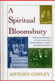 A Spiritual Bloomsbury : Hinduism and Homosexuality in the Lives and Writings of Edward Carpenter, E. M. Forster, and Christopher Isherwood, Copley, Antony, 0739114646
