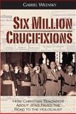 Six Million Crucifixions, Gabriel Wilensky, 0984334645