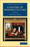 A History of Modern Culture: Volume 1, Smith, Preserved, 1108074642