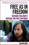 Free as in Freedom : Richard Stallman's Crusade for Free Software, Williams, Sam, 1449324649