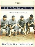 The Teammates : A Portrait of Friendship, Halberstam, David, 1587244640