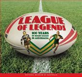 League of Legends : 100 Years of Rugby League in Australia, National Museum of Australia Staff, 1876944641