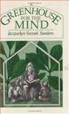 A Greenhouse for the Mind, Sanders, Jacquelyn Seevak, 0226734641