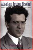 Abraham Joshua Heschel : Prophetic Witness, Kaplan, Edward K. and Dresner, Samuel H., 0300124643