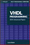 VHDL Programming : With Advanced Topics, Baker, Louis, 0471574643