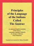 Principles of the Language of the Indians Called the Sauteux : An Annotated English Translation of the Sauteux, a Grammar Originally Written by Fr. George A. Belcourt, Priest-Missionary,, 0692274642
