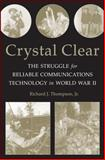 Crystal Clear : The Struggle for Reliable Communications Technology in World War II, Thompson, Richard J., 1118104641