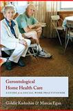 Gerontological Home Health Care : A Guide for the Social Work Practitioner, Kadushin, Goldie and Egan, Marcia, 0231124643