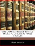 The Comprehensive Subject Index to Universal Prose Fiction, Zella Allen Dixson, 1145514642