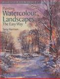 Painting Watercolour Landscapes the Easy Way, Terry Harrison, 1844484645