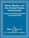 Klaus Barbie and the United States Government : A Report to the Attorney General of the United States, Ryan, Allan A., Jr., 1410204642