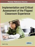 Implementation and Critical Assessment of the Flipped Classroom Experience, Abigail G Scheg, 1466674644