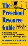 The Preschool Resource Guide : Educating and Entertaining Children Aged Two Through Five, Friedes, H., 030644464X