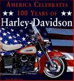 America Celebrates 100 Years of Harley-Davidson, Tod Rafferty, 0760314640