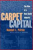Carpet Capital : The Rise of a New South Industry, Patton, Randall L. and Parker, David B., 0820324647