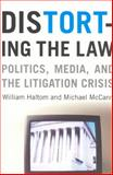 Distorting the Law : Politics, Media, and the Litigation Crisis, Haltom, William and McCann, Michael, 0226314642