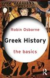 Greek History: the Basics, Osborne, Robin, 041564464X