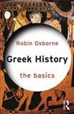 Greek History: the Basics, Osborne, Robin, 041564464X