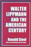 Walter Lippmann and the American Century, Steel, Ronald, 0765804646