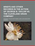 Briefs and Other Records in the Action of George B Taylor vs. the Cleveland Grain Company, George B. Taylor, 1150984643