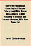 Howard Genealogy; a Genealogical Record Embracing All the Known Descendants in This Country, of Thomas and Susanna Howard, Who Have Borne, Jarvis Cutler Howard, 115296464X