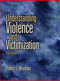 Understanding Violence and Victimization, Meadows, Robert J., 0135154642