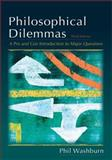 Philosophical Dilemmas : A Pro and con Introduction to the Major Questions, Washburn, Phil, 0195314646
