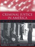 Criminal Justice in America : A Critical View, Shelden, Randall G. and Brown, William B., 0205374646