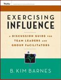 Exercising Influence : A Guide for Making Things Happen at Work, at Home, and in Your Community, Barnes, B. Kim, 0787984647