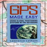 GPS Made Easy : Using Global Positioning Systems in the Outdoors, Letham, Lawrence, 089886464X