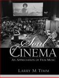 The Soul of Cinema : An Appreciation of Film Music, Timm, Larry M., 0130304654