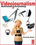 Videojournalism : Multimedia Storytelling, Kobre, Kenneth, 0240814657