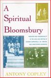 A Spiritual Bloomsbury : Hinduism and Homosexuality in the Lives and Writings of Edward Carpenter, E. M. Forster, and Christopher Isherwood, Copley, Antony, 0739114654
