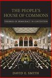 The People's House of Commons : Theories of Democracy in Contention, Smith, David E., 0802094651