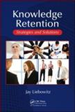 Knowledge Retention : Strategies and Solution, Liebowitz, Jay, 1420064657