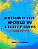 Around the World in Eighty Days (LARGE PRINT), Jules Verne, 1500564656