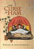 The Curse of Ham : Race and Slavery in Early Judaism, Christianity, and Islam, Goldenberg, David, 069111465X