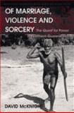 Of Marriage Violence and Sorcery : The Quest for Power in Northern Queensland, McKnight, David, 0754644650