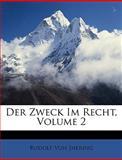 Der Zweck Im Recht, Volume 2, Rudolf Von Jhering, 1146824653