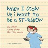 When I Grow up I Want to Be a Sturgeon, Gini Graham Scott and Sasquatch Books Staff, 1570614652