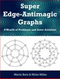 Super Edge-Antimagic Graphs : A Wealth of Problems and Some Solutions, Baca, Martin and Miller, Mirka, 1599424657