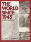 The World Since 1945 : A Brief History, Brower, Daniel R., 0134344650