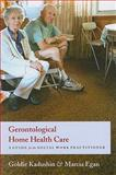 Gerontological Home Health Care : A Guide for the Social Work Practitioner, Kadushin, Goldie and Egan, Marcia, 0231124651