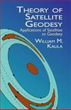 Theory of Satellite Geodesy : Applications of Satellites to Geodesy, Kaula, William M., 0486414655