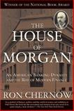 The House of Morgan, Ron Chernow, 0802144659
