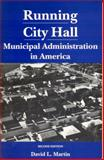 Running City Hall : Municipal Administration in America, Martin, David L., 0817304657