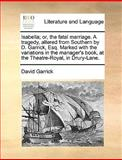 Isabella; or, the Fatal Marriage a Tragedy, Altered from Southern by D Garrick, Esq Marked with the Variations in the Manager's Book, at the Theatr, David Garrick, 1170644651