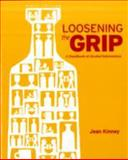 Loosening the Grip : A Handbook of Alcohol Information, Kinney, Jean, 0073404659