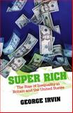 Super Rich : The Rise of Inequality in Britain and the United States, Irvin, George, 0745644651