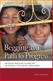Begging as a Path to Progress : Indigenous Women and Children and the Struggle for Ecuador's Urban Spaces, Swanson, Kate, 0820334650